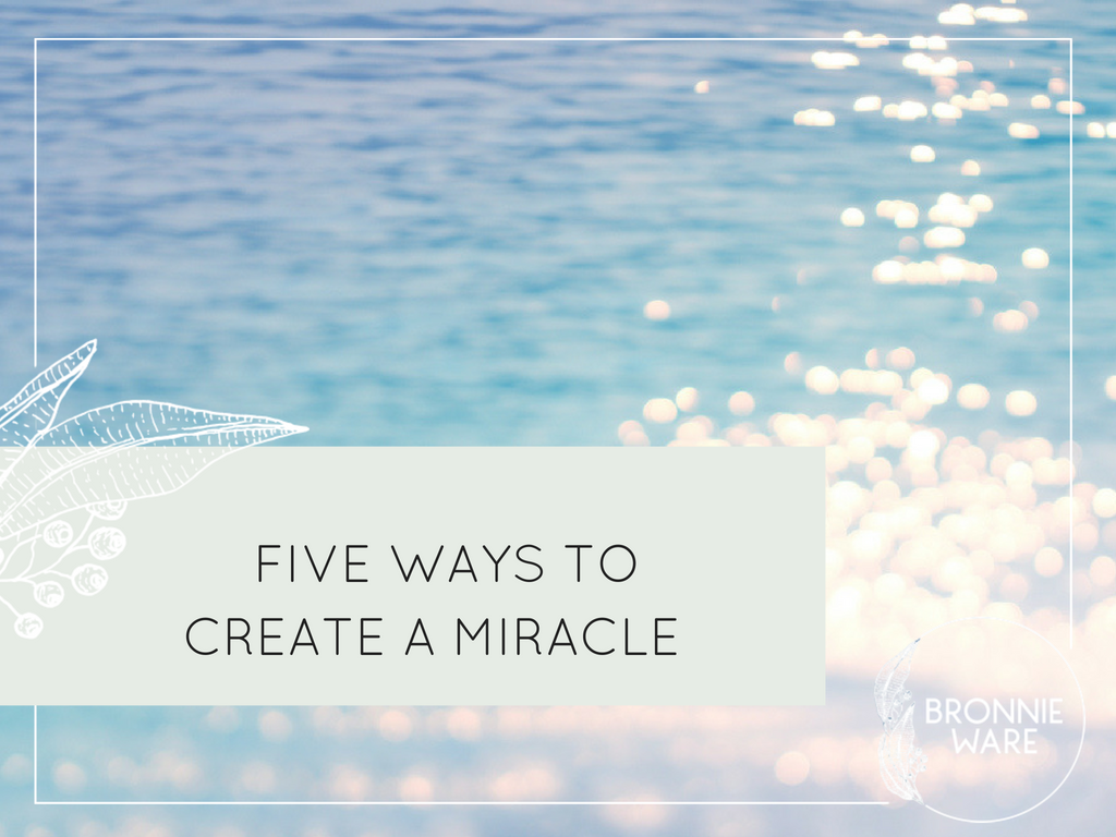 Five Ways To Create A Miracle